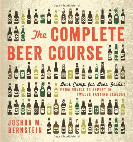 The Complete Beer Course: Boot Camp for Beer Geeks: From Novice to Expert in Twelve Tasting Classes