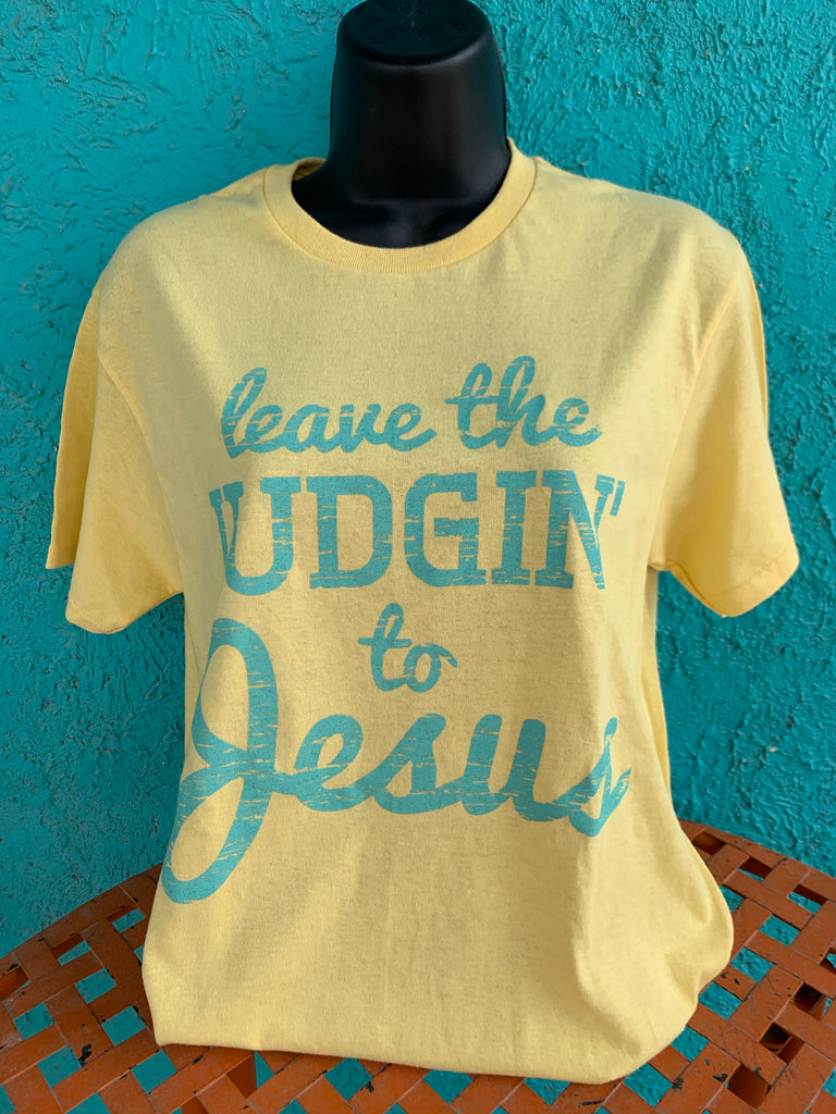 Leave the Judgin' to Jesus T Shirt