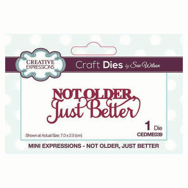 Creative Expressions,  Mini Dies By Sue Wilson, Not Older Just Better