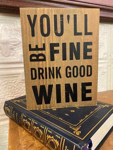 You'll Be Fine Drink Good Wine Block Decor