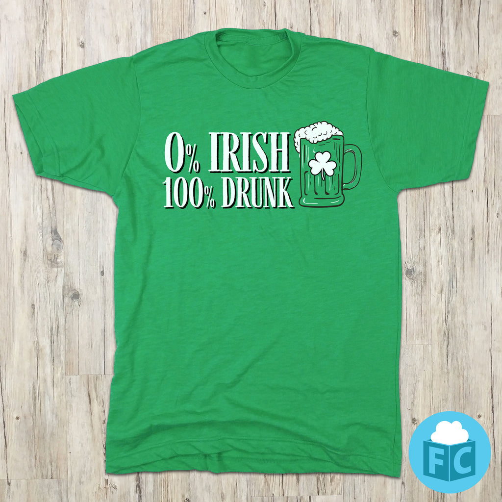 0% Irish, 100% Drunk