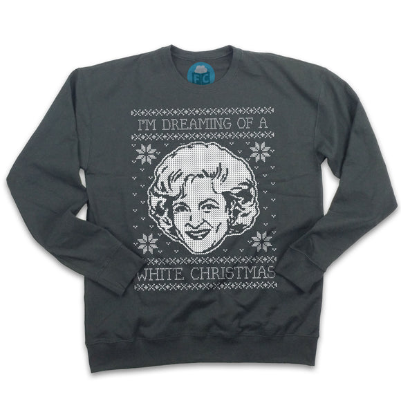 I'm Dreaming of a White Christmas - Betty White Ugly Christmas Sweatshirt