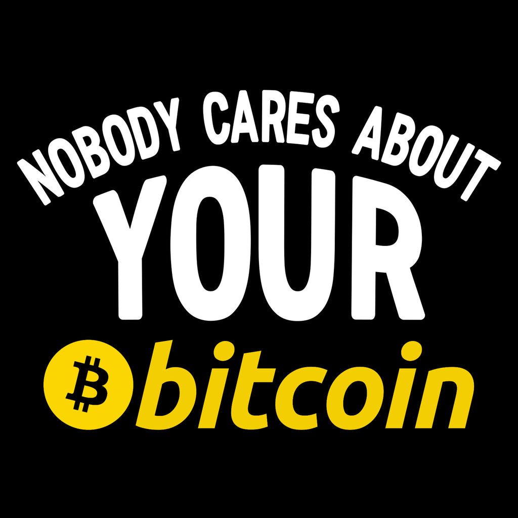 Nobody Cares About Your Bitcoin