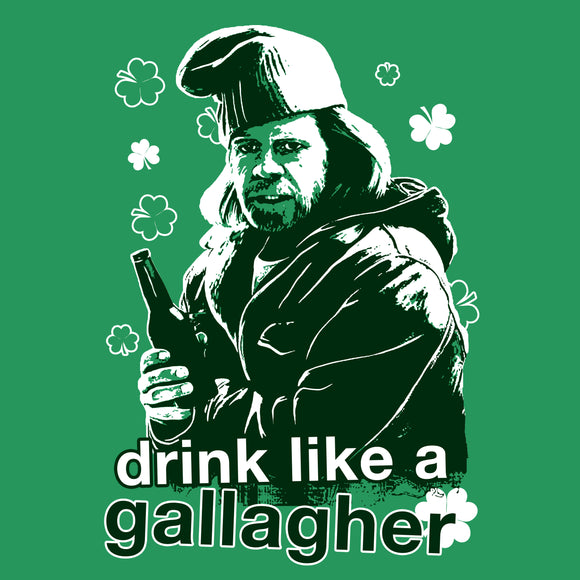 Drink Like A Gallagher Today