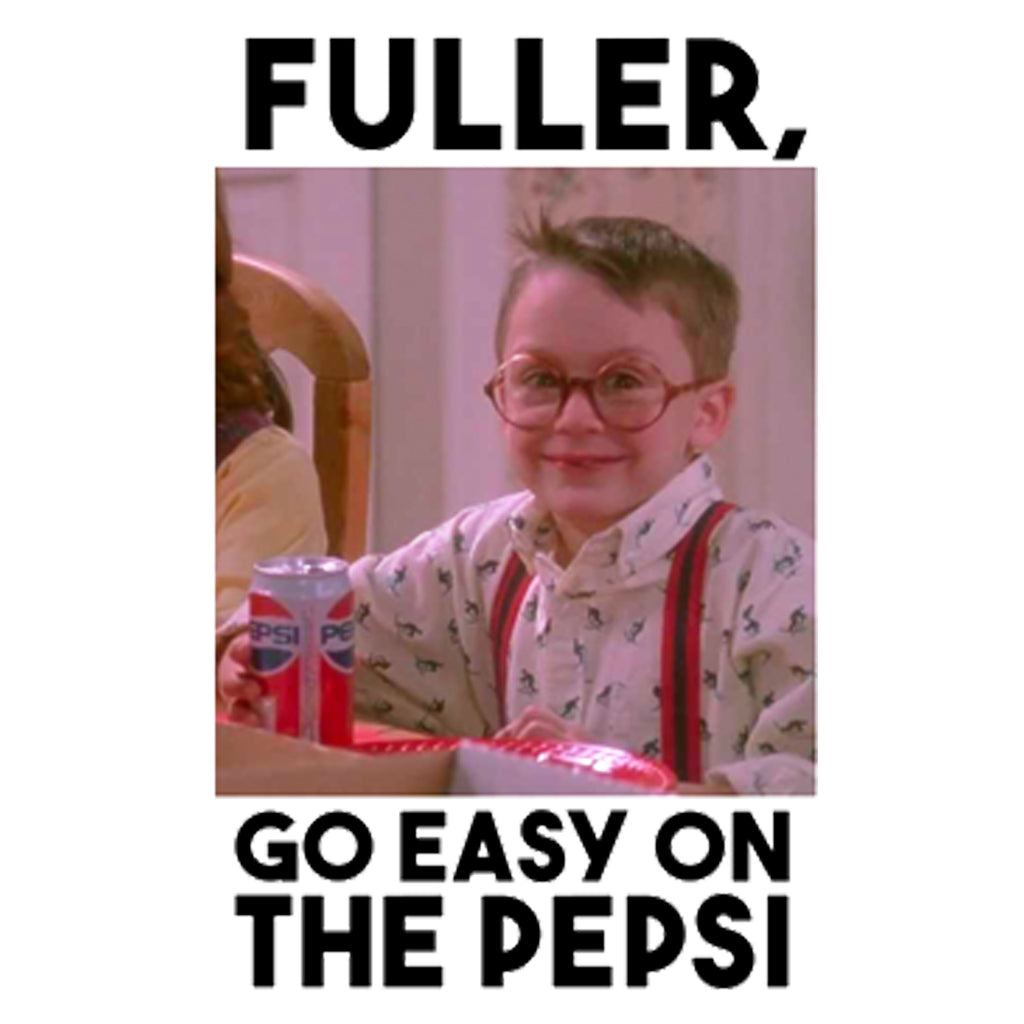 Fuller, Go Easy On The Pepsi