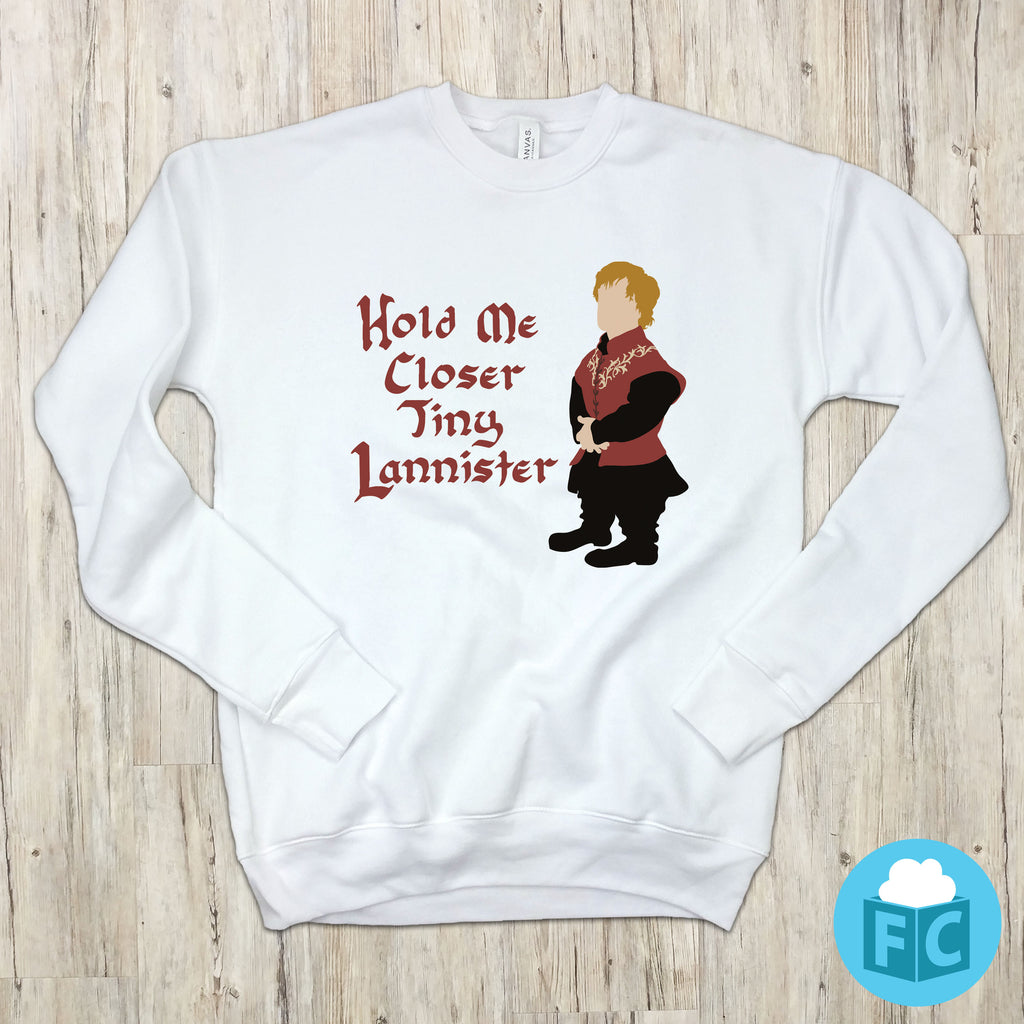 Hold Me Closer Tiny Lannister Sweatshirt