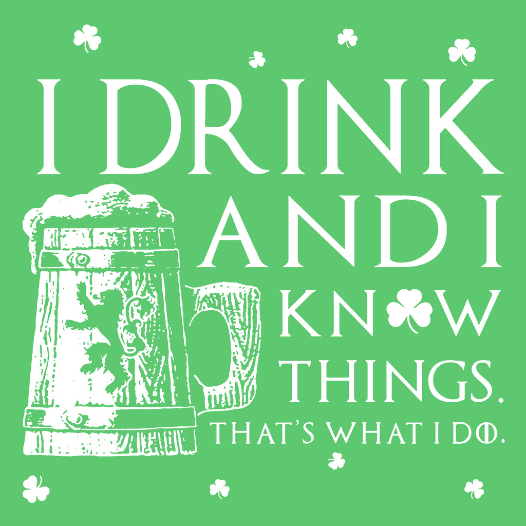 I Drink & I know Things - St. Paddy's Day