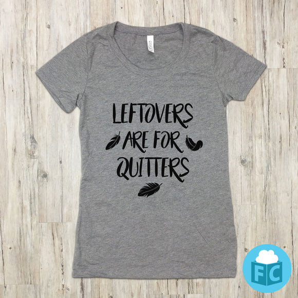 Leftovers Are For Quitters | Women's Scoop Neck
