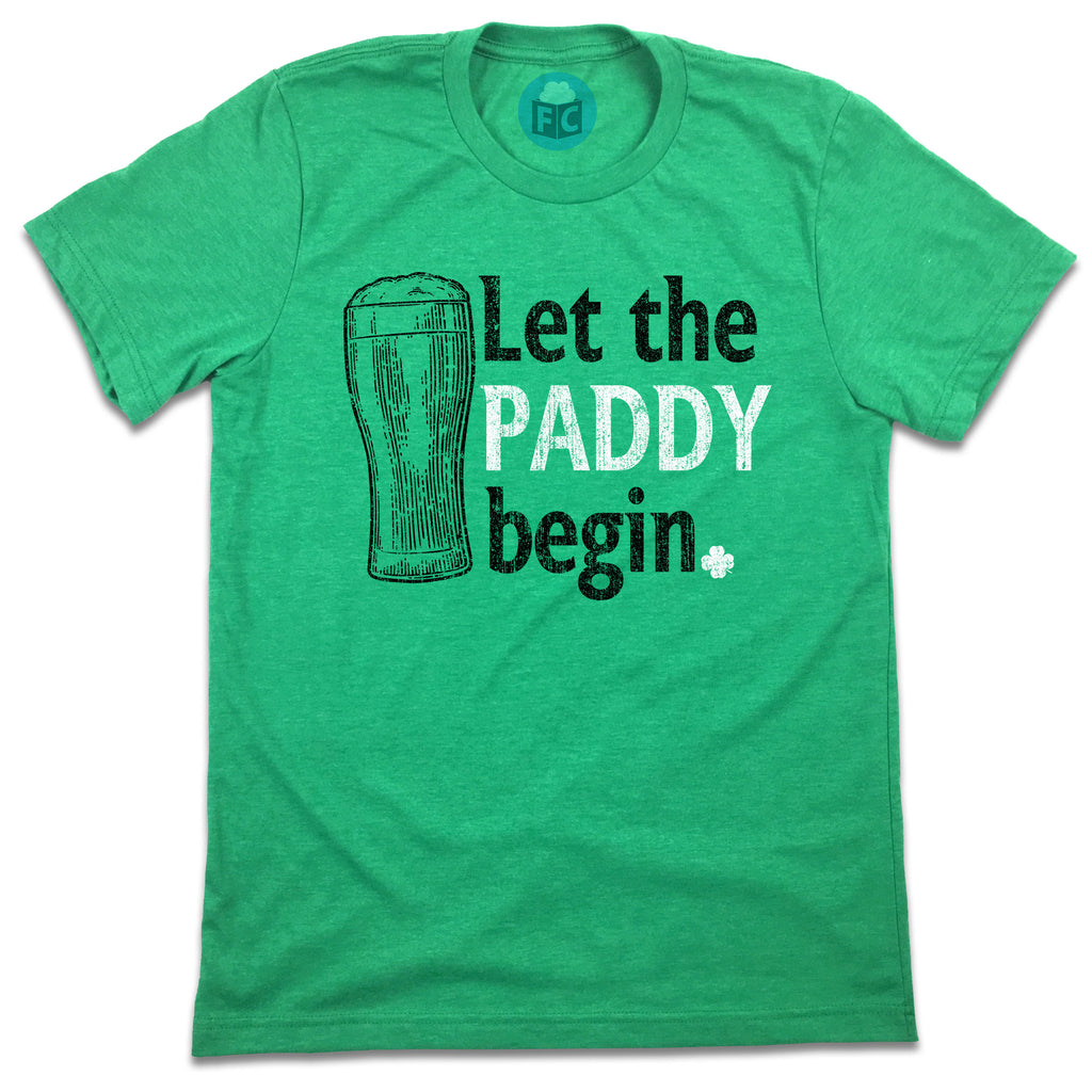 Let The PADDY Begin - St. Patrick's Day Drinking Tee
