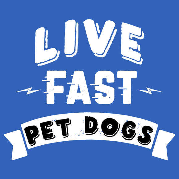 Live Fast Pet Dogs