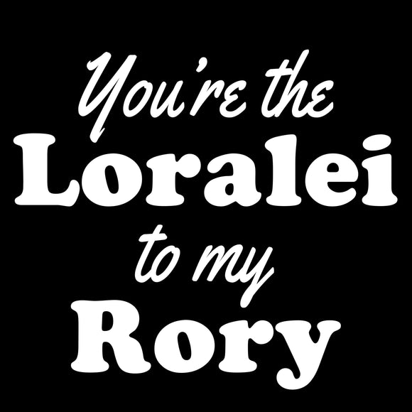 You're the Loralei to my Rory