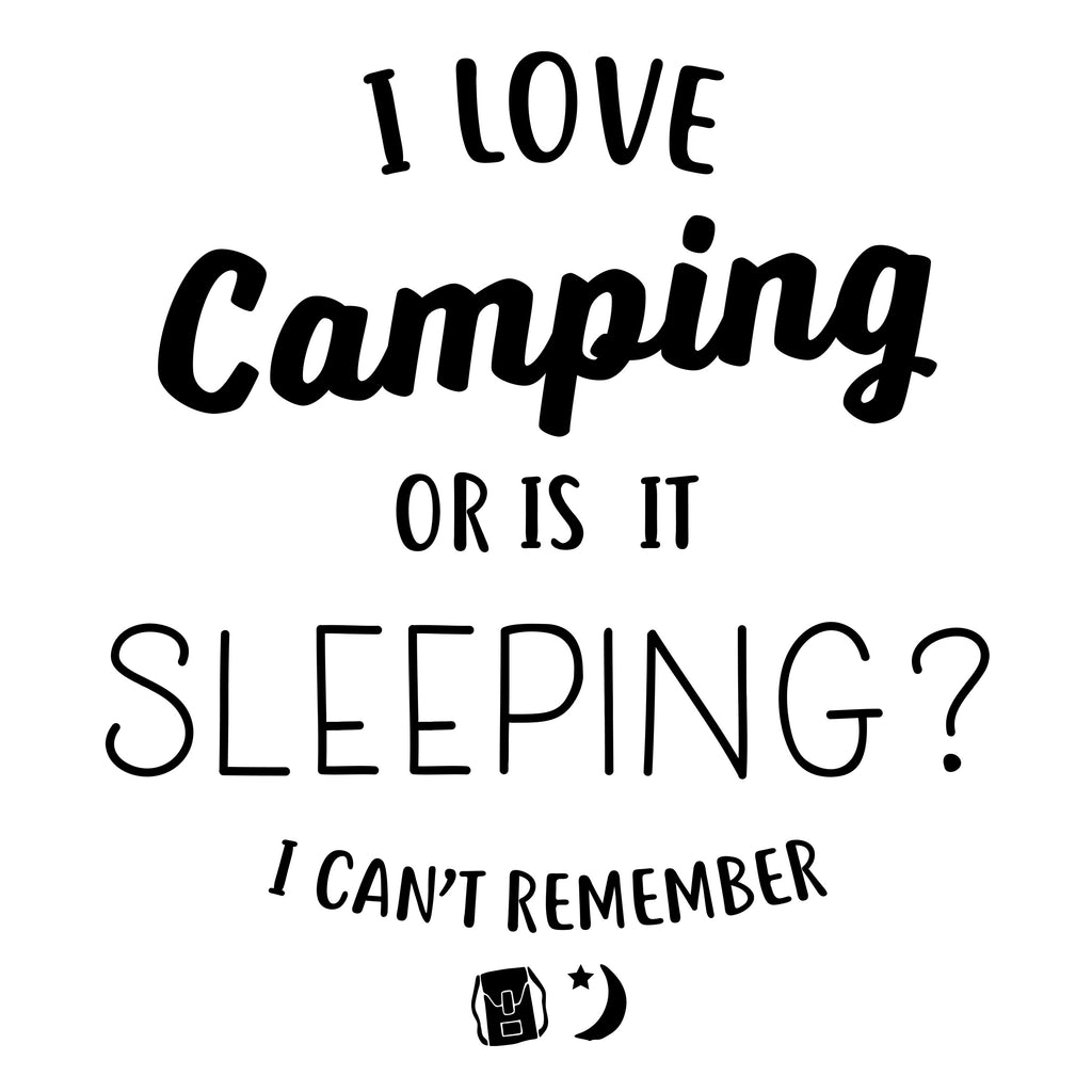I Love Sleeping or Is It Camping?