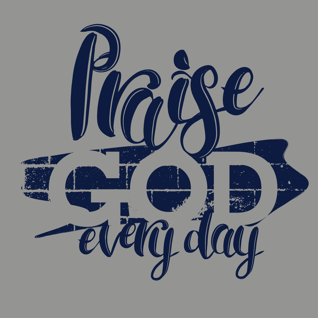 Praise God Every Day