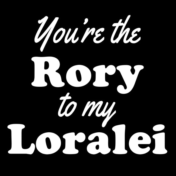 You're The Rory To My Loralei