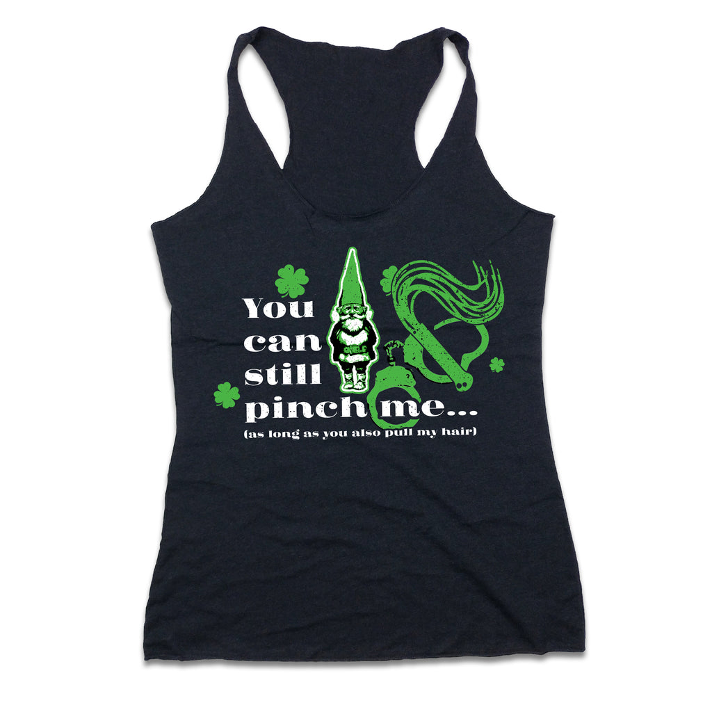 You Can Still Pinch Me St. Patrick's Day Design tank