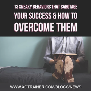 13 Behaviors That Block Your Success & How to Rise Above Them