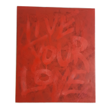"Tim Mulvey ""Live Your Love"" - Painted Canvas"