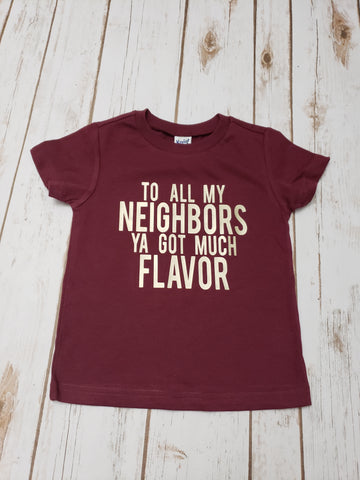 To All My Neighbors Ya Got Much Flavor  Tee -  2T - The  Little Reasons