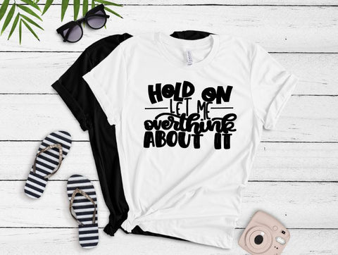 Hold On Let Me Overthink About It Tee - The  Little Reasons