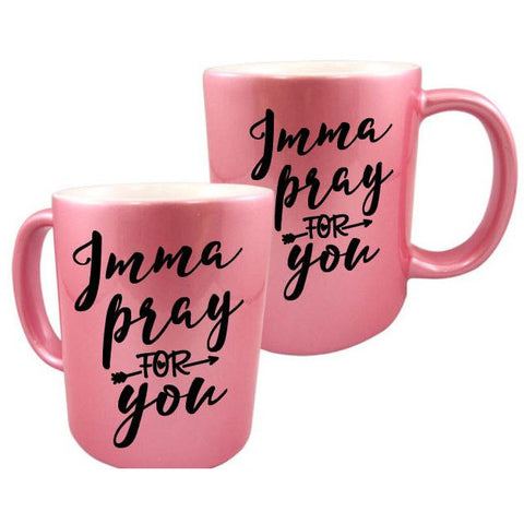 Imma Pray For You Metallic Mugs - The  Little Reasons