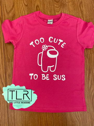 Too Cute To Be Sus Tee