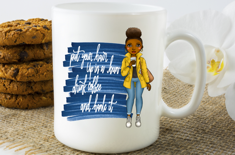 Put Your Hair Up In  Bun Drink Coffee And Handle It Coffee Mug - The  Little Reasons