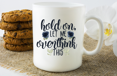 Hold On Let Me Overthink This Coffee Mug - The  Little Reasons