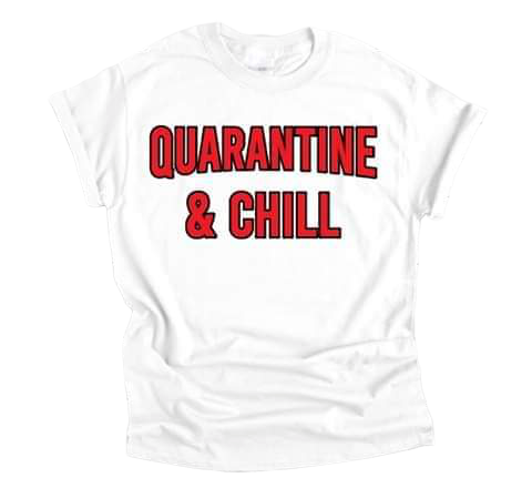 Quarantine And Chill Adult Tee - The  Little Reasons