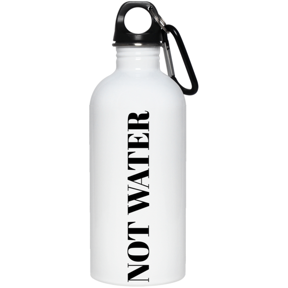 Not Water Stainless Steel Water Bottle - The Fugly Mug Company