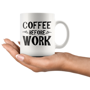 Coffee Before Work Mug - The Fugly Mug Company