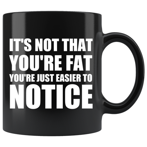 You're Just Easier to Notice Mug - The Fugly Mug Company