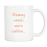 Mommy Needs More Coffee Mug - The Fugly Mug Company