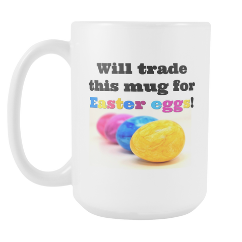 Will Trade For Easter Eggs Mug