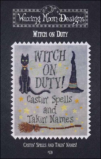 8a0882a11b0 Cross stitch pattern from Waxing Moon Designs. The verse Witch On Duty!  Casting Spells and Takin Names is accented with stars