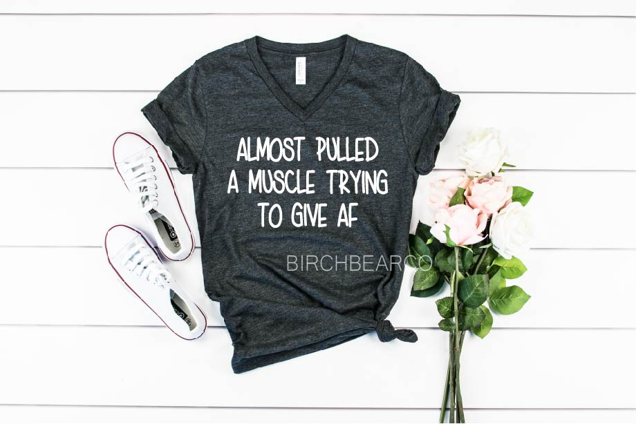 Almost Pulled A Muscle Trying To Give AF Shirt - Sarcasm Shirt Shirt - BirchBearCo