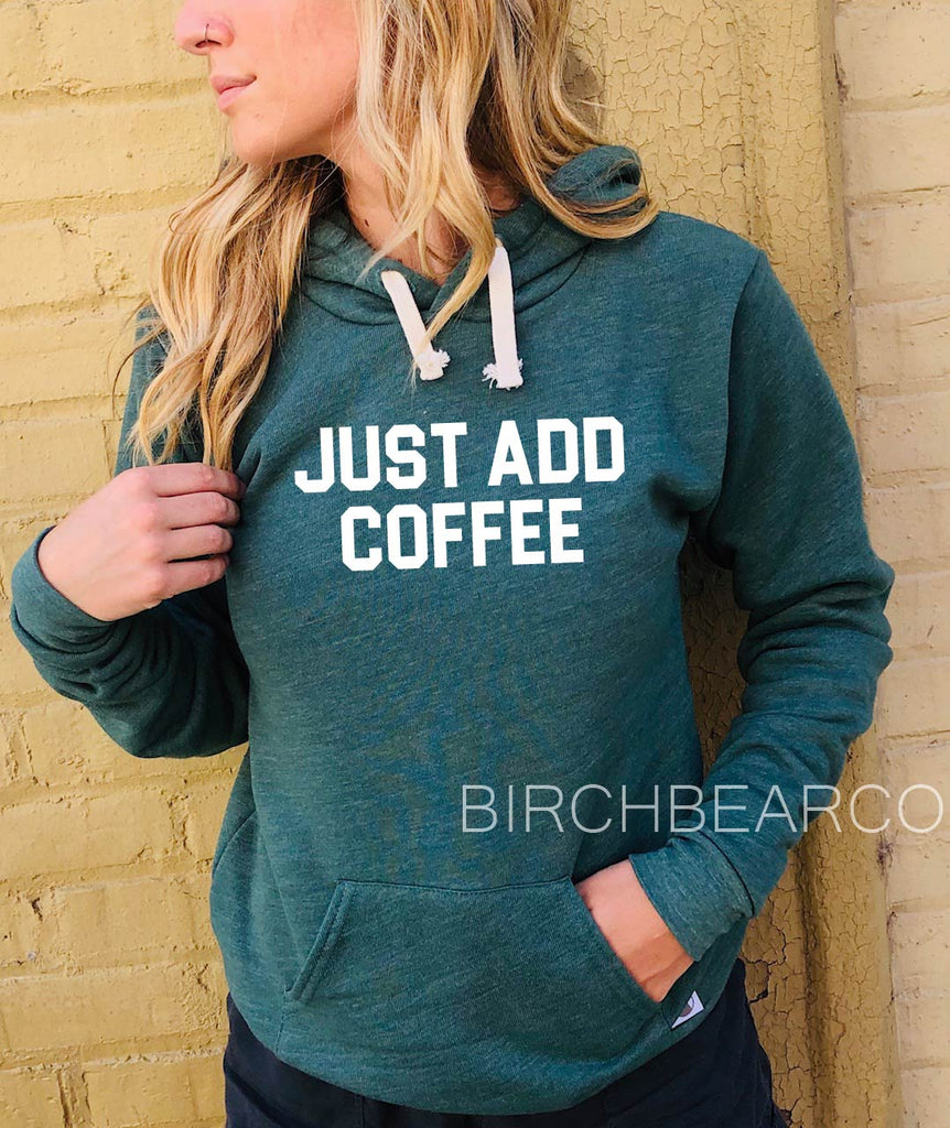 Just Add Coffee Hoodie | Funny Hoodie | Unisex Triblend - BirchBearCo