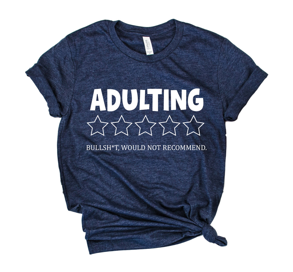 Adulting Would Not Recommend Shirt | Unisex Crew - BirchBearCo