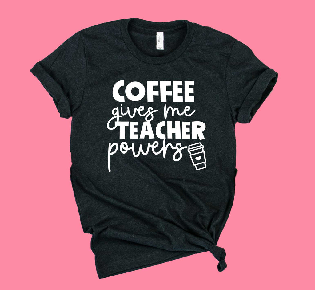 Coffee Gives Me Teacher Powers Shirt | Teacher Shirt | Unisex Crew - BirchBearCo
