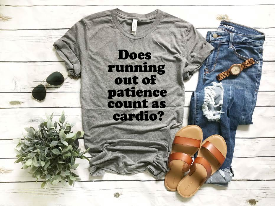 Does Running Out Of Patience Count As Cardio | Funny Unisex Shirt - BirchBearCo