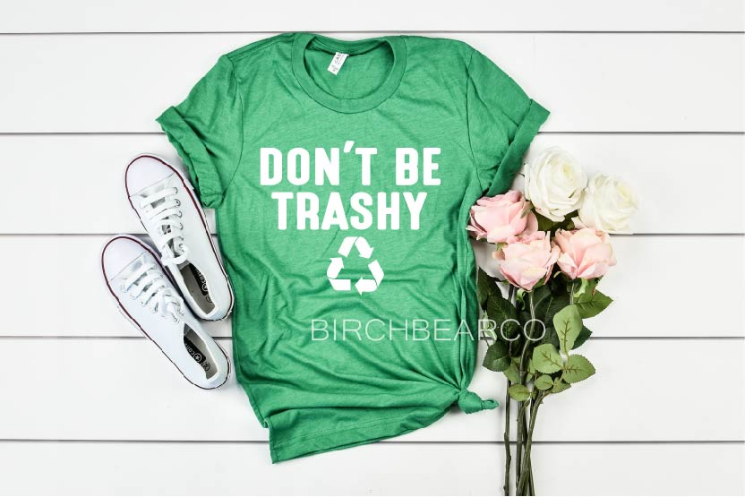 Don't Be Trashy Shirt - BirchBearCo