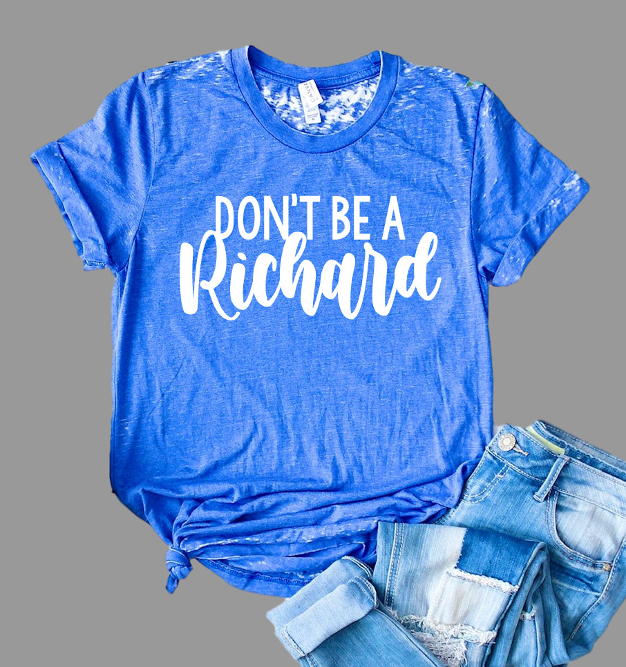 Don't Be A Richard Shirt | Funny Shirt | Acid Wash T Shirt | Unisex Crew - BirchBearCo