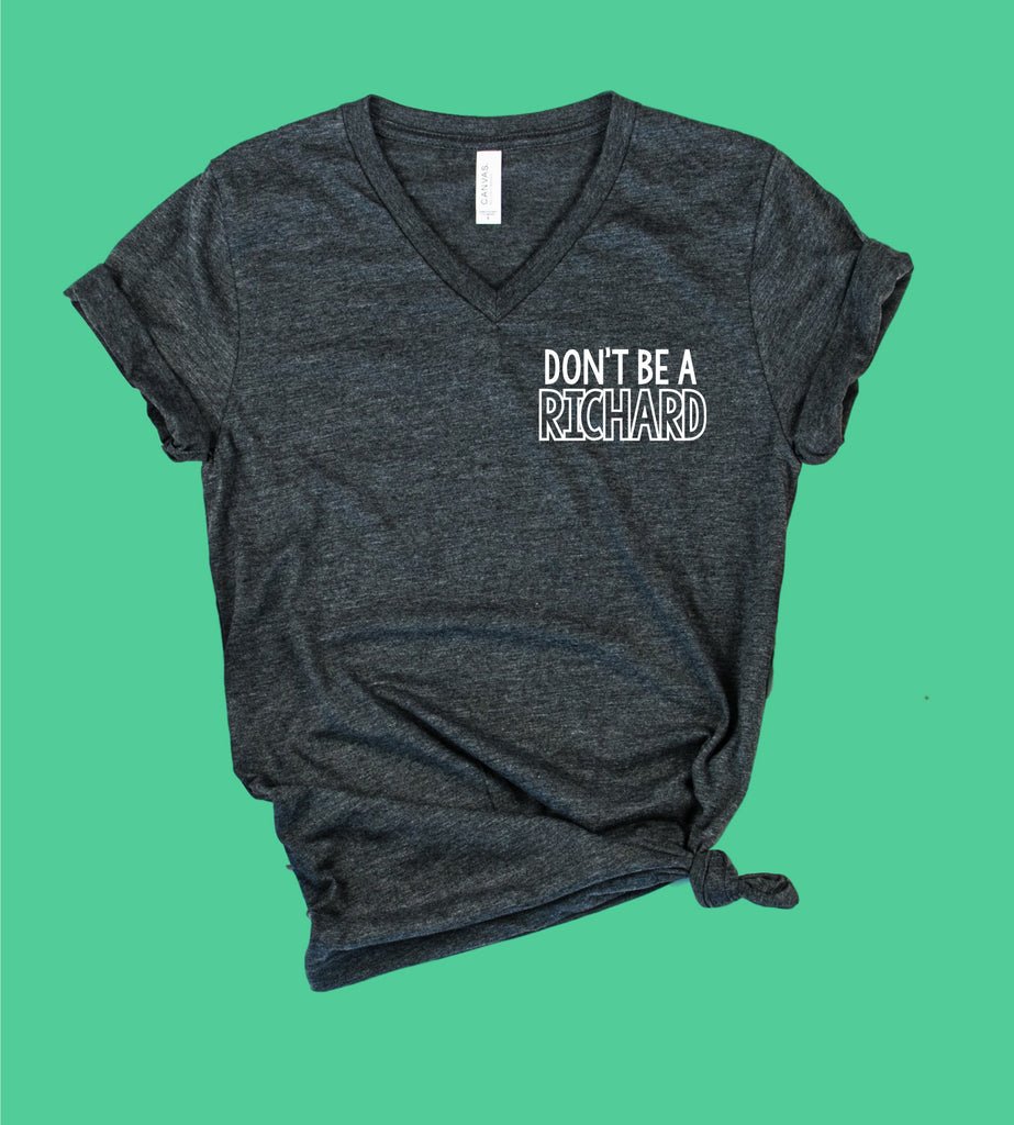 Dont Be A Richard Shirt | Unisex V Neck - BirchBearCo