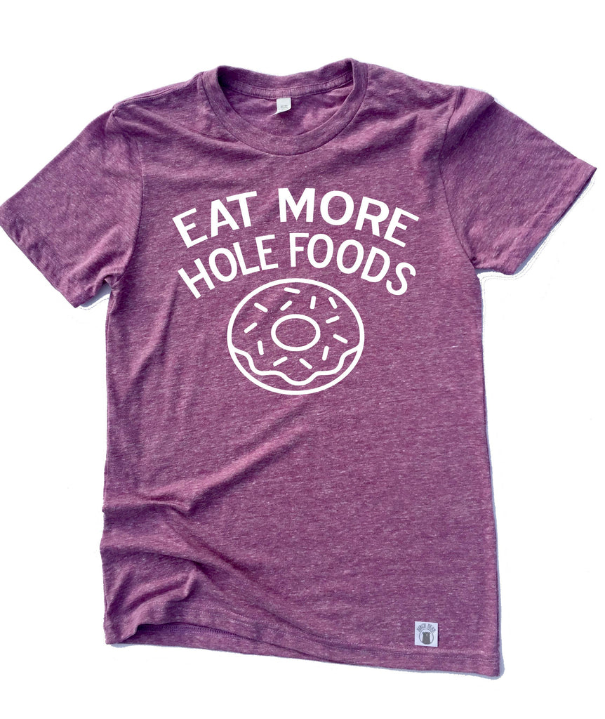 Eat More Hole Foods Shirt - BirchBearCo