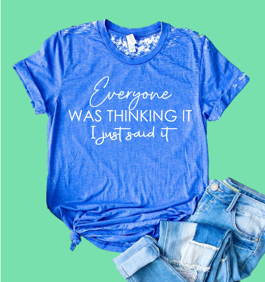 Everyone Was Thinking It Shirt | Funny Shirt | Acid Wash T Shirt | Unisex Crew - BirchBearCo
