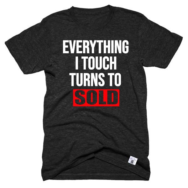 Everything I Touch Turns To Sold Shirt  - Real Estate Shirt - Unisex Crew - BirchBearCo