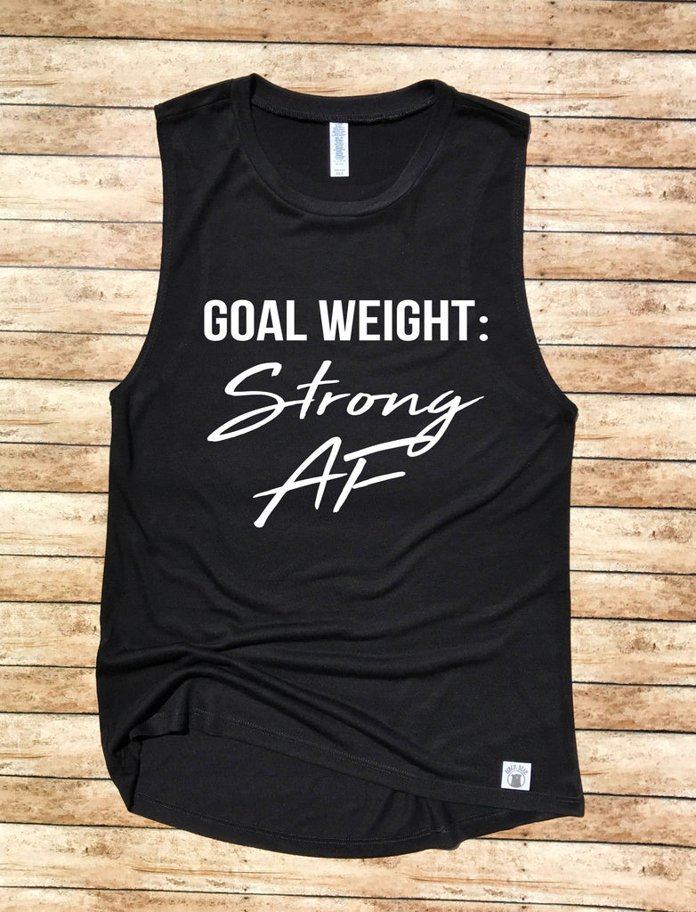 Yoga Tank - Goal Weight Strong AF Shirt  - Fitness Shirt - Motivational Quote - Gym Shirt - Workout T Shirt - Funny Gym Funny Workout Shirt - BirchBearCo