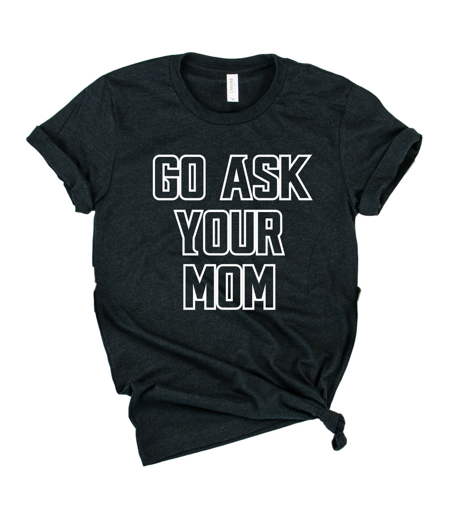 Go Ask Mom Shirt | Mens Shirt | Dad Shirt | Husband Shirt - BirchBearCo