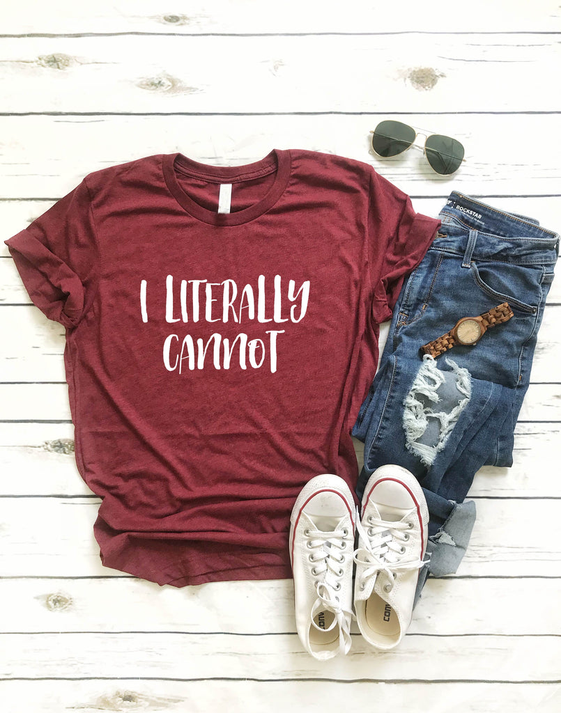 I Literally Cannot Shirt - BirchBearCo