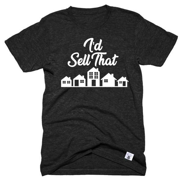 Id Sell That Shirt  - Real Estate Shirt - Unisex Crew - BirchBearCo
