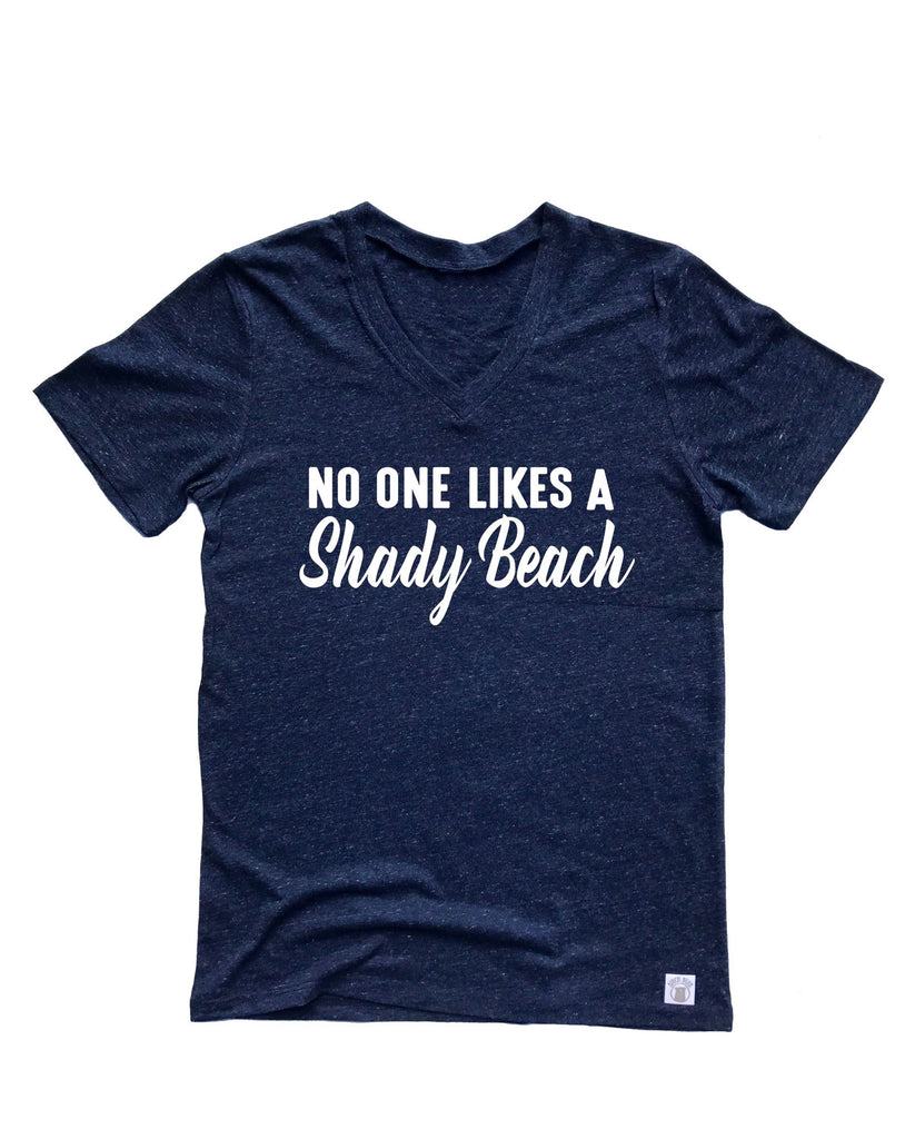 No One Likes A  Shady Beach Shirt - Beach Shirt - Beach Shirts - Summer Shirt - Vacation Shirts - Unisex Tri-Blend V-Neck - BirchBearCo